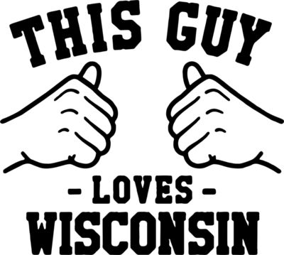 THIS GUY LOVES WISCONSIN