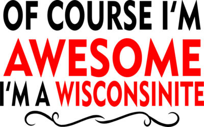 OF COURSE IM AWESOME IM A WISCONSINITE