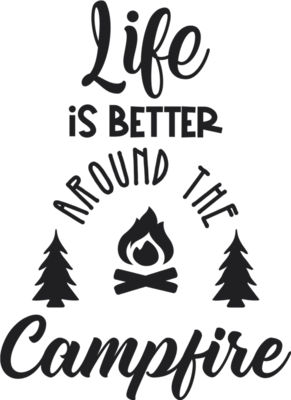 Life is better at the campfire