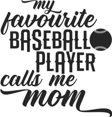 my favourite baseball player calls me mom