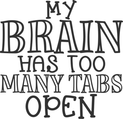 My brain has to many tabs open