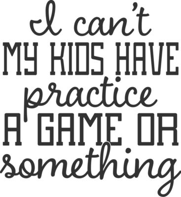 I cant my kids have practice